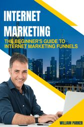 The Beginner's Guide to Internet Marketing Funnels