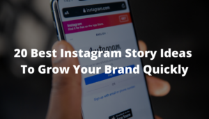 20 Best Instagram Story Ideas To Grow Your Brand Quickly