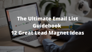 The Ultimate Email List Guidebook – 12 Great Lead Magnet Ideas